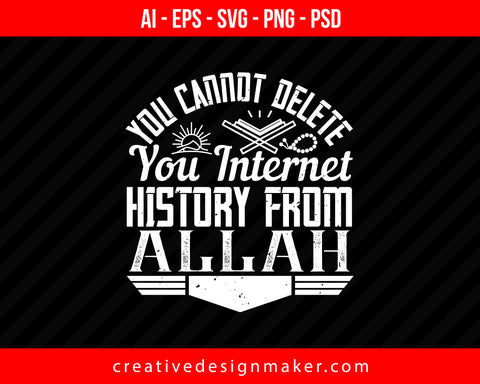 You Cannot Delete you internet history from ALLAH Islamic Print Ready Editable T-Shirt SVG Design!