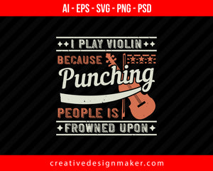 I play violin because punching people is frowned upon Print Ready Editable T-Shirt SVG Design!