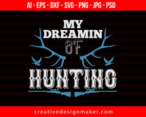 My Dreaming Of Hunting Print Ready Editable T-Shirt SVG Design!