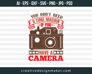 You Don't Need A Time Machin If You Photography Print Ready Editable T-Shirt SVG Design!