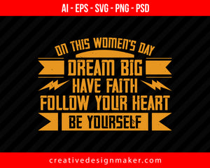 On this Women's Day, dream big have faith Print Ready Editable T-Shirt SVG Design!