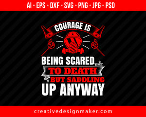 Courage Is Being Scared To Death, But Saddling Up Anyway Firefighter Print Ready Editable T-Shirt SVG Design!