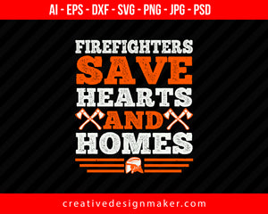 Firefighters Save Hearts And Homes Print Ready Editable T-Shirt SVG Design!