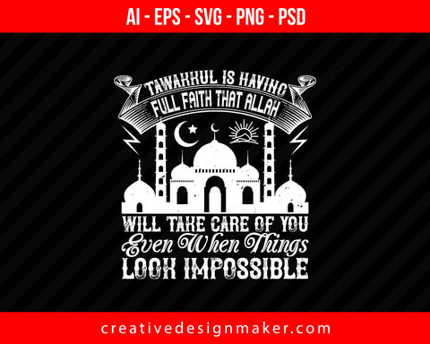 Tawakkul is having full faith that ALLAH will take care of you even when things look Impossible Islamic Print Ready Editable T-Shirt SVG Design!