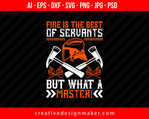 Fire Is The Best Of Servants; But What A Master! Firefighter Print Ready Editable T-Shirt SVG Design!