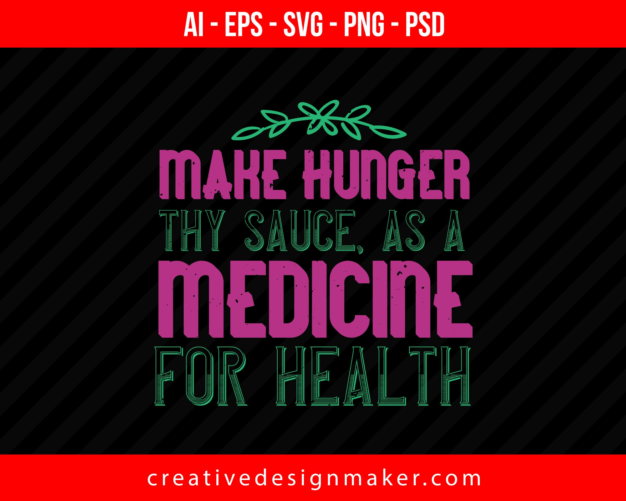 Make Hunger Thy Sauce, As A Medicine For Health World Print Ready Editable T-Shirt SVG Design!