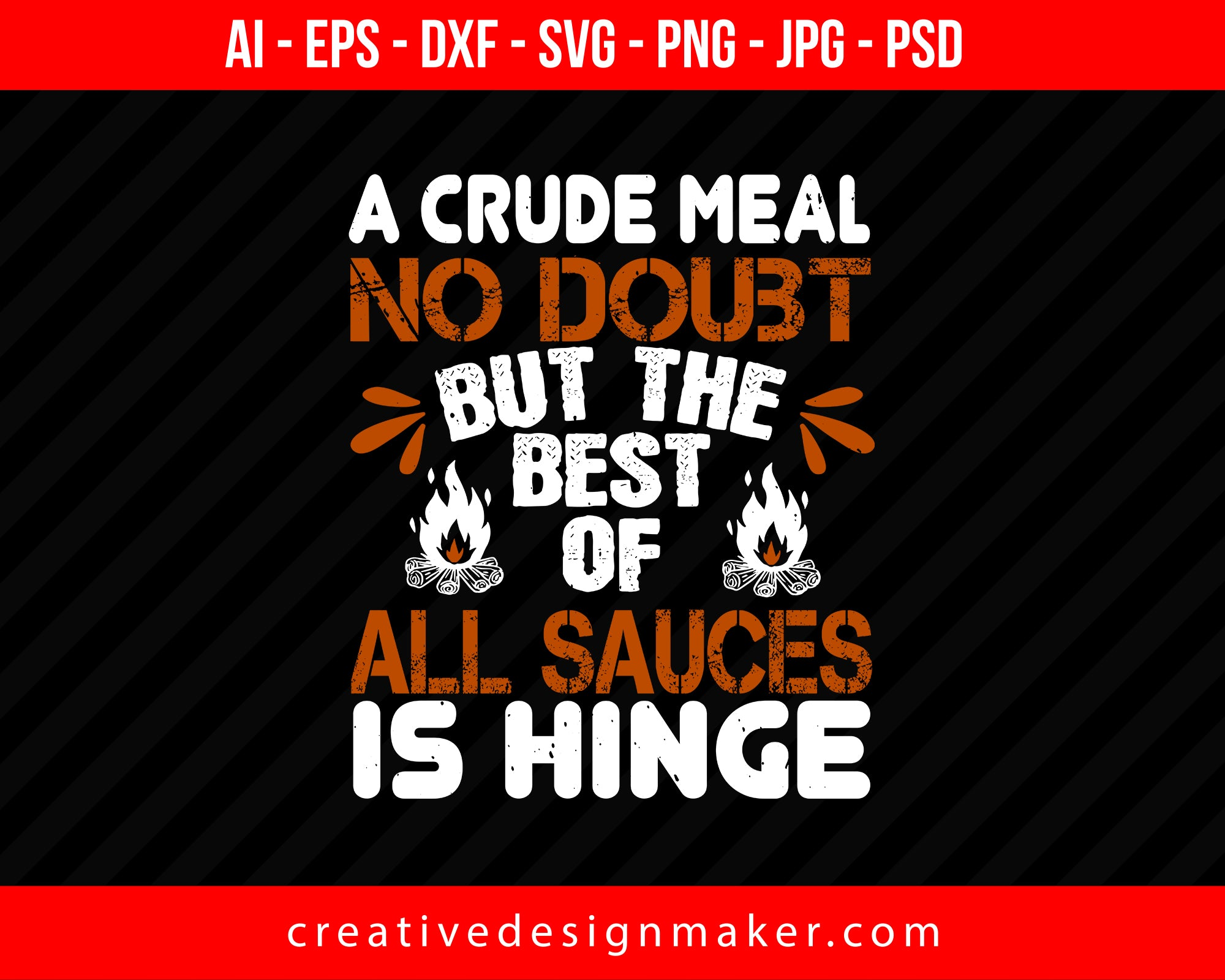 A Crude Meal, No Doubt, But The Best Of All Sauces Is Hinge Hiking Print Ready Editable T-Shirt SVG Design!