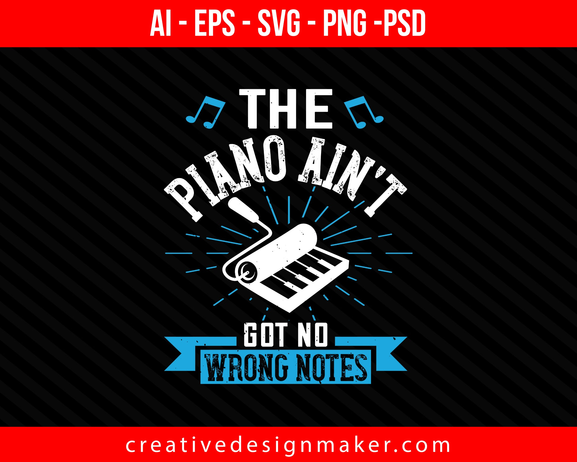 The piano ain't got no wrong notes Print Ready Editable T-Shirt SVG Design!