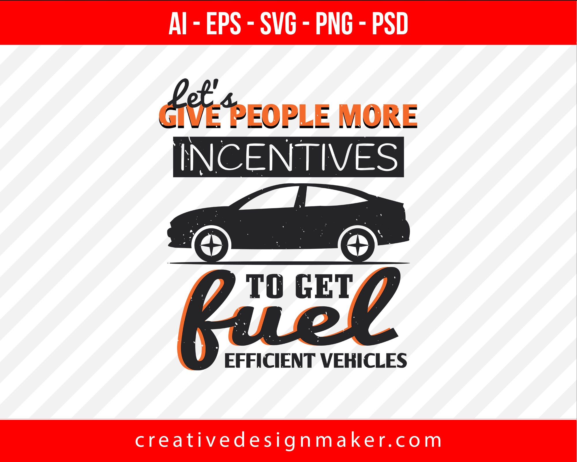 Let's give people more incentives to get fuel efficient vehicles Print Ready Editable T-Shirt SVG Design!