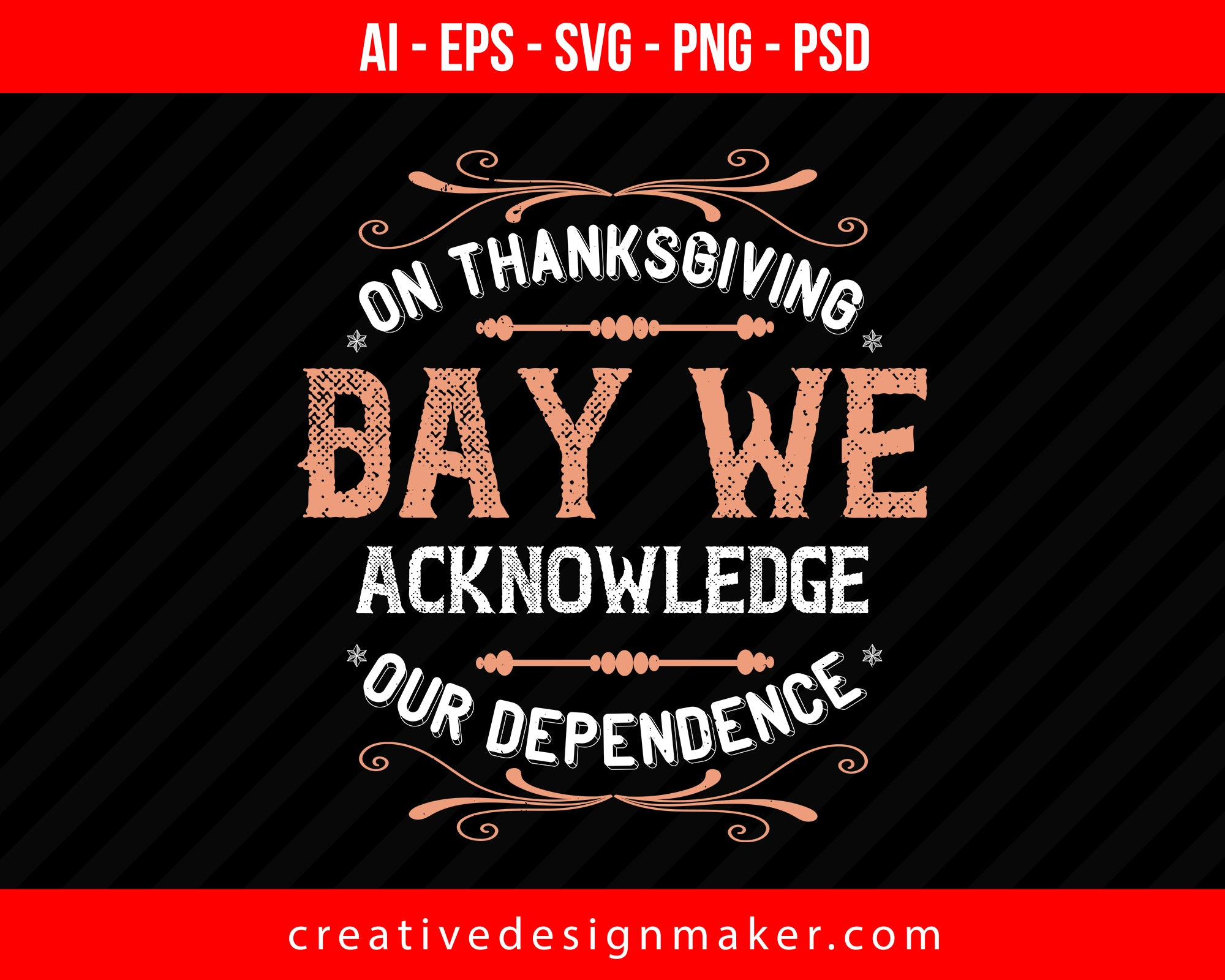 On Thanksgiving Day we acknowledge our dependence Print Ready Editable T-Shirt SVG Design!