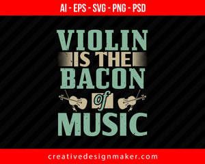 Violin  is the bacon of music Print Ready Editable T-Shirt SVG Design!