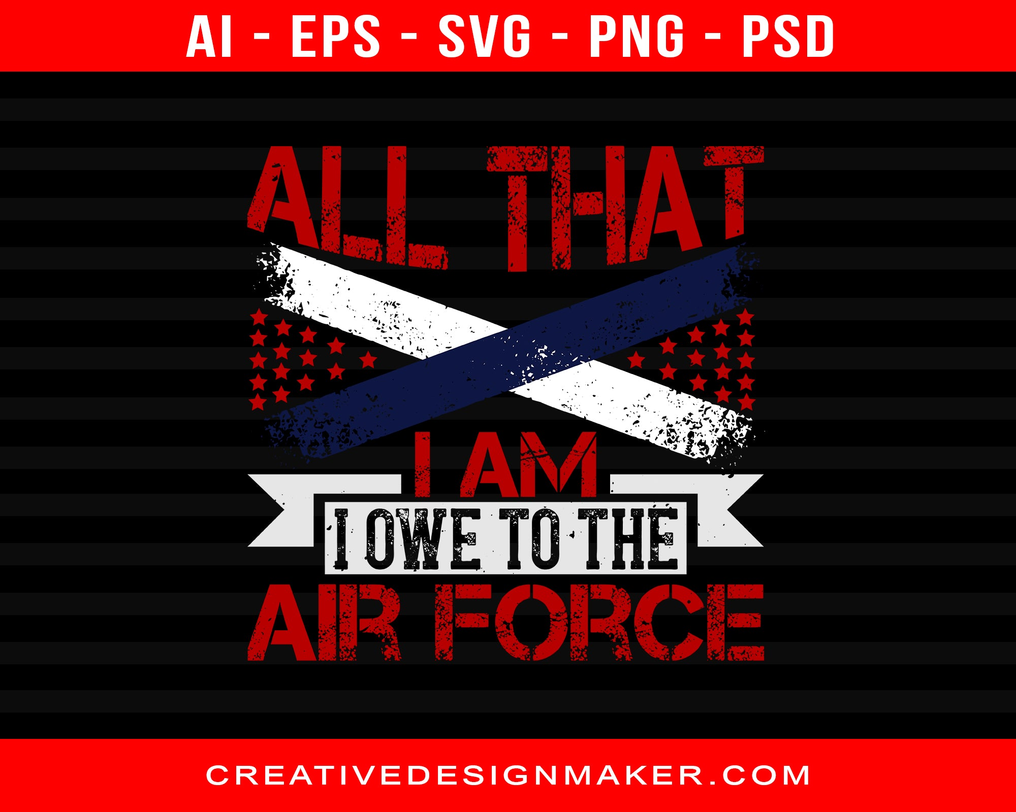 All That I Am ... I Owe To The Air Force Print Ready Editable T-Shirt SVG Design!