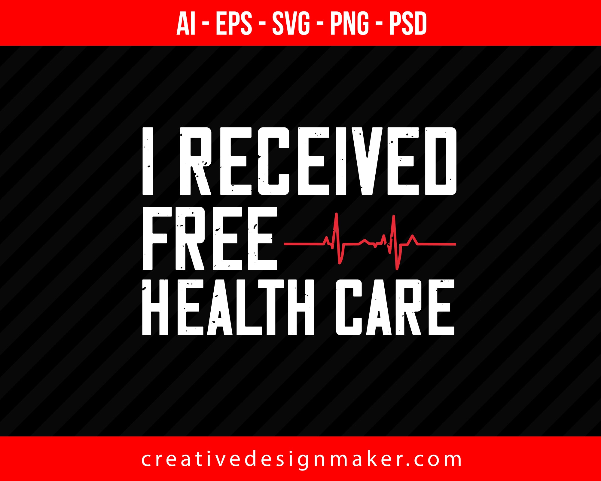 I Received Free Health Care World Health Print Ready Editable T-Shirt SVG Design!