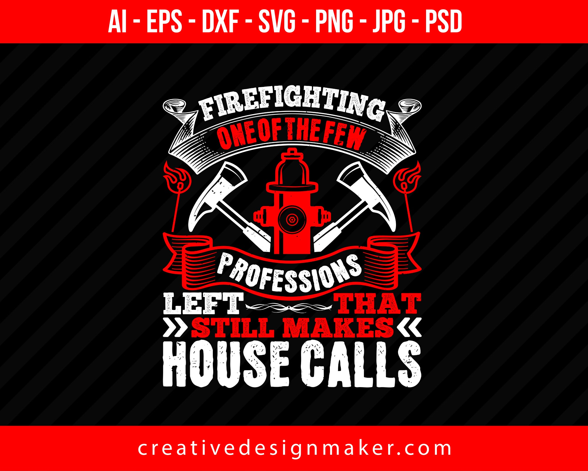 Firefighting — One Of The Few Professions Left That Still Makes House Calls Print Ready Editable T-Shirt SVG Design!