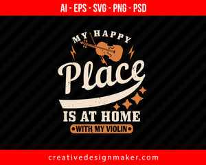 My happy place is at home with my Violin Print Ready Editable T-Shirt SVG Design!