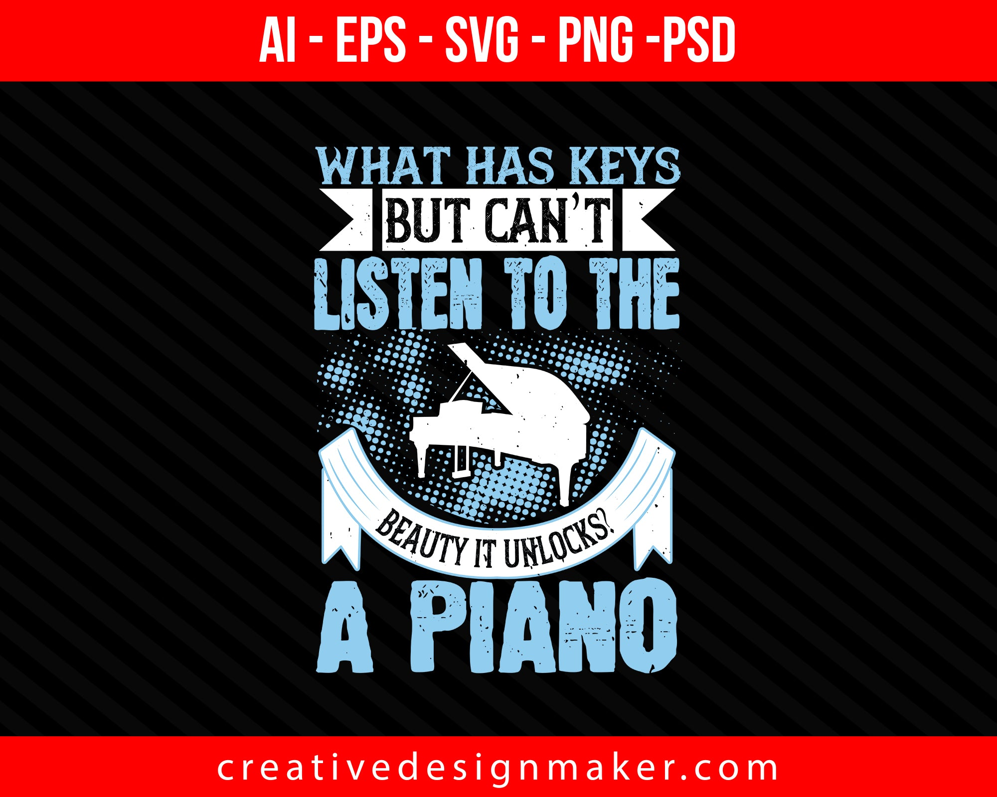 What has keys but can't listen to the beauty it unlocks A Piano Print Ready Editable T-Shirt SVG Design!