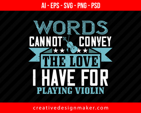 Words cannot convey the love i have for playing Violin Print Ready Editable T-Shirt SVG Design!