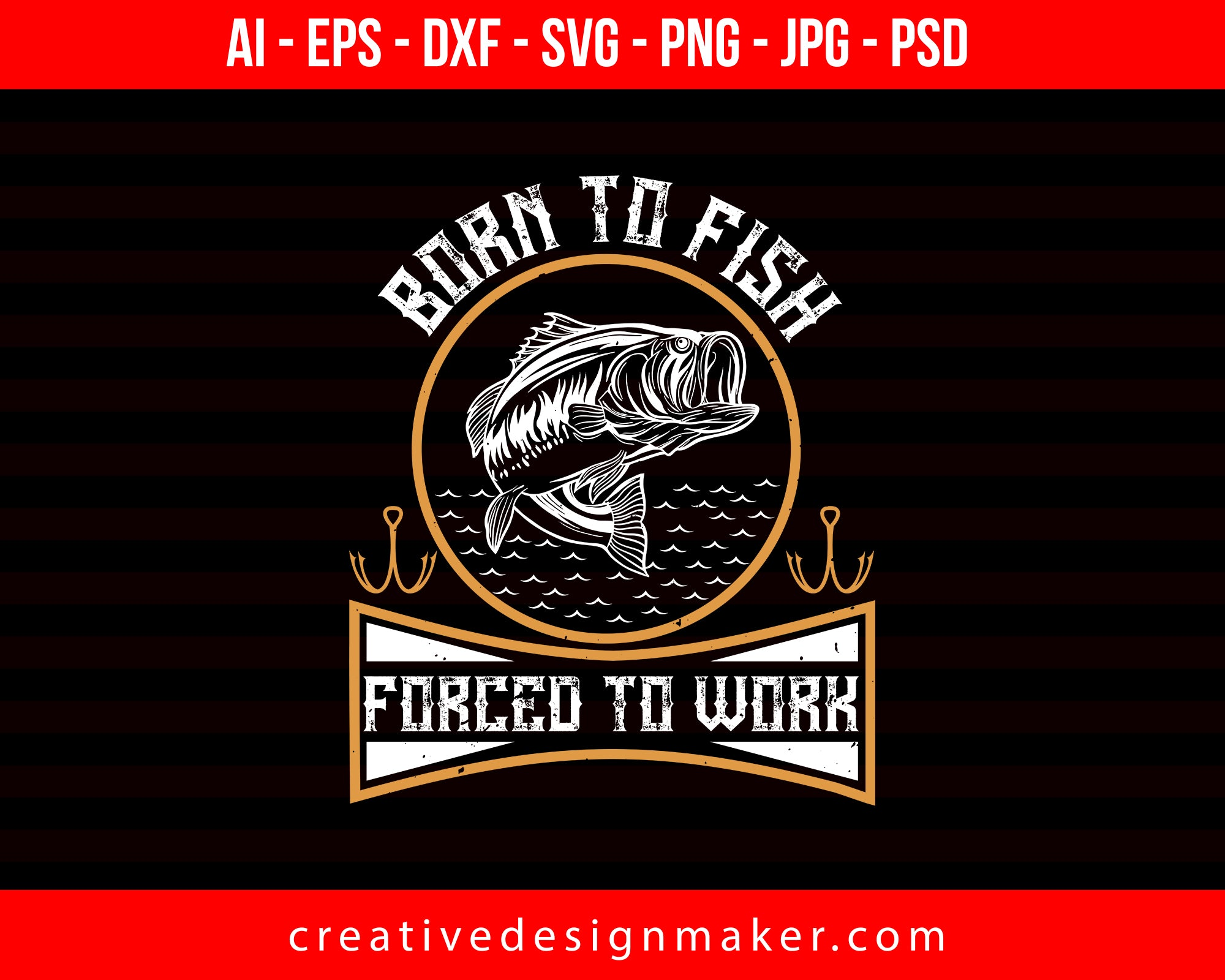 Download Born To Fish Forced To Work Fishing Print Ready Editable T Shirt Svg D Creativedesignmaker