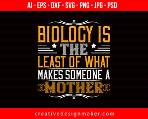 Biology Is The Least Of What Makes Someone A Mother Mom Print Ready Editable T-Shirt SVG Design!
