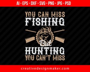 You Can Miss Fishing But You Can't Miss Hunting Print Ready Editable T-Shirt SVG Design!
