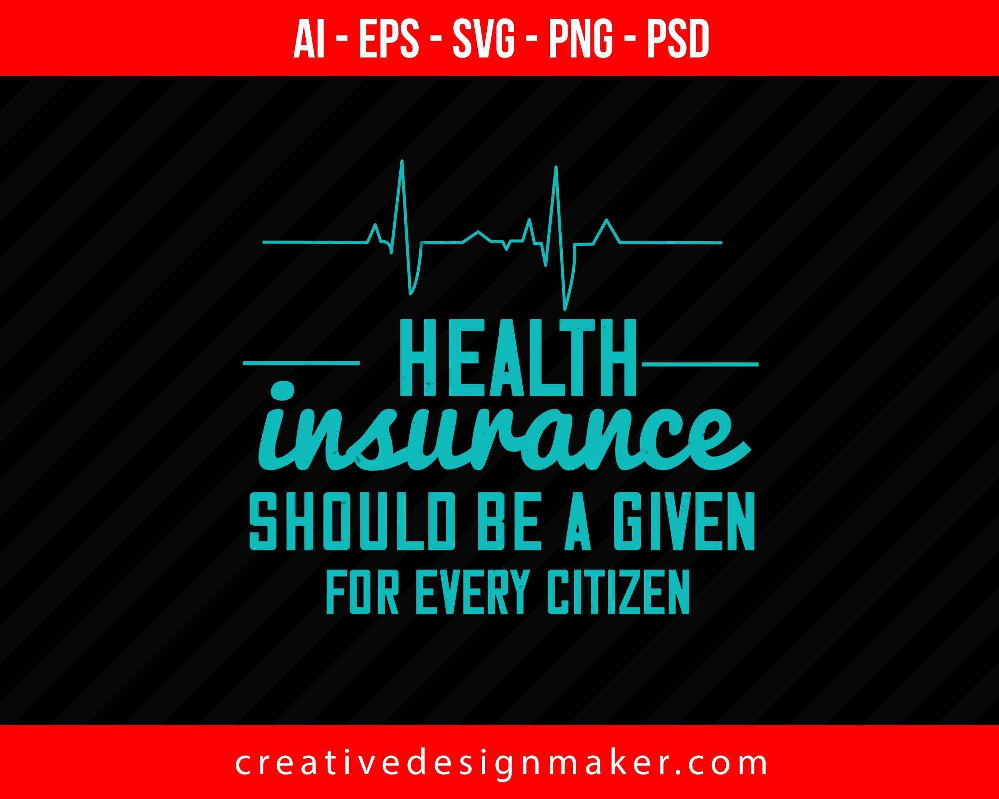 Health Insurance Should Be A Given For Every Citizen World Health Print Ready Editable T-Shirt SVG Design!