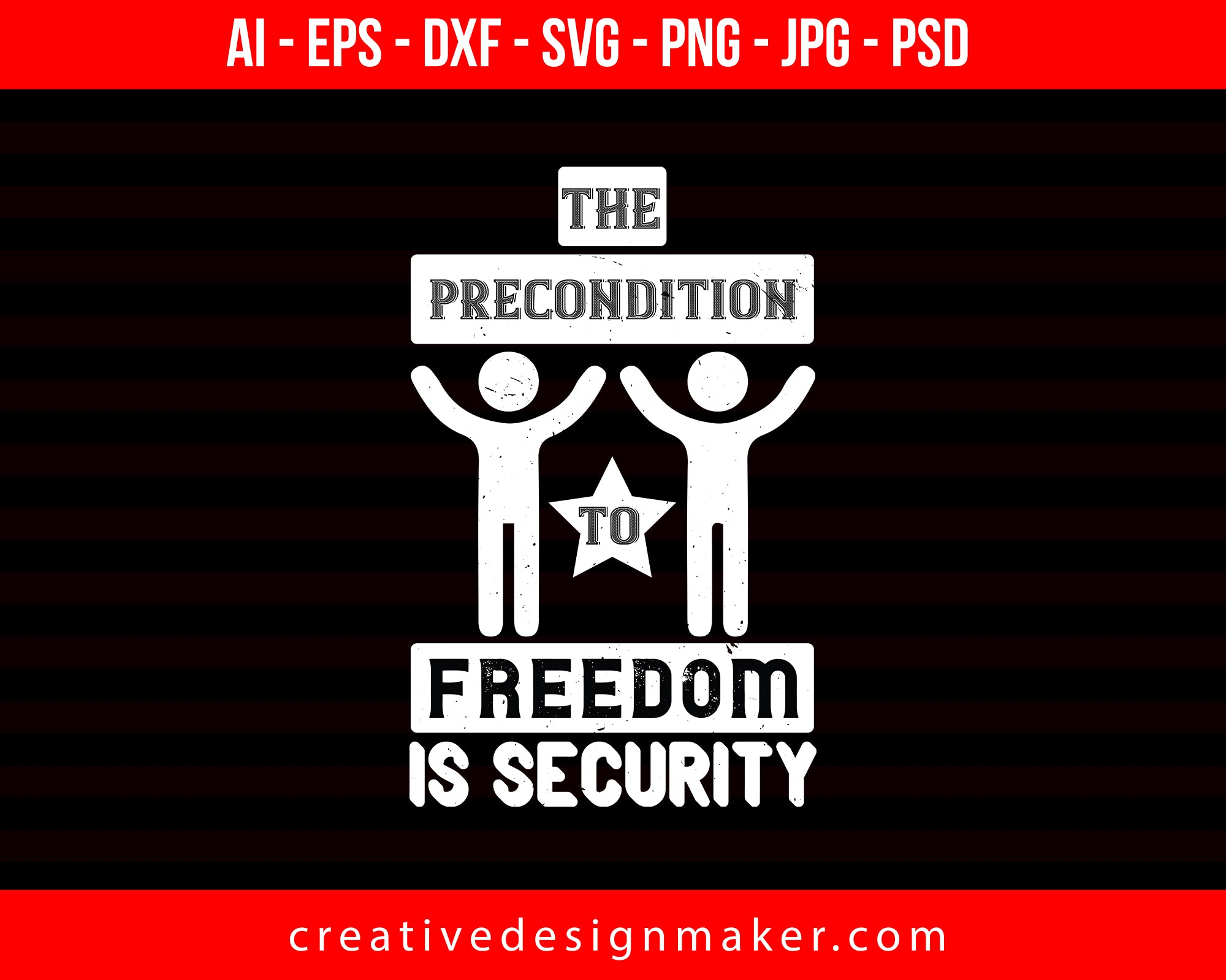 The Precondition To Freedom Is Security Veterans Day Print Ready Editable T-Shirt SVG Design!