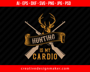 Hunting Is My Cardio Print Ready Editable T-Shirt SVG Design!
