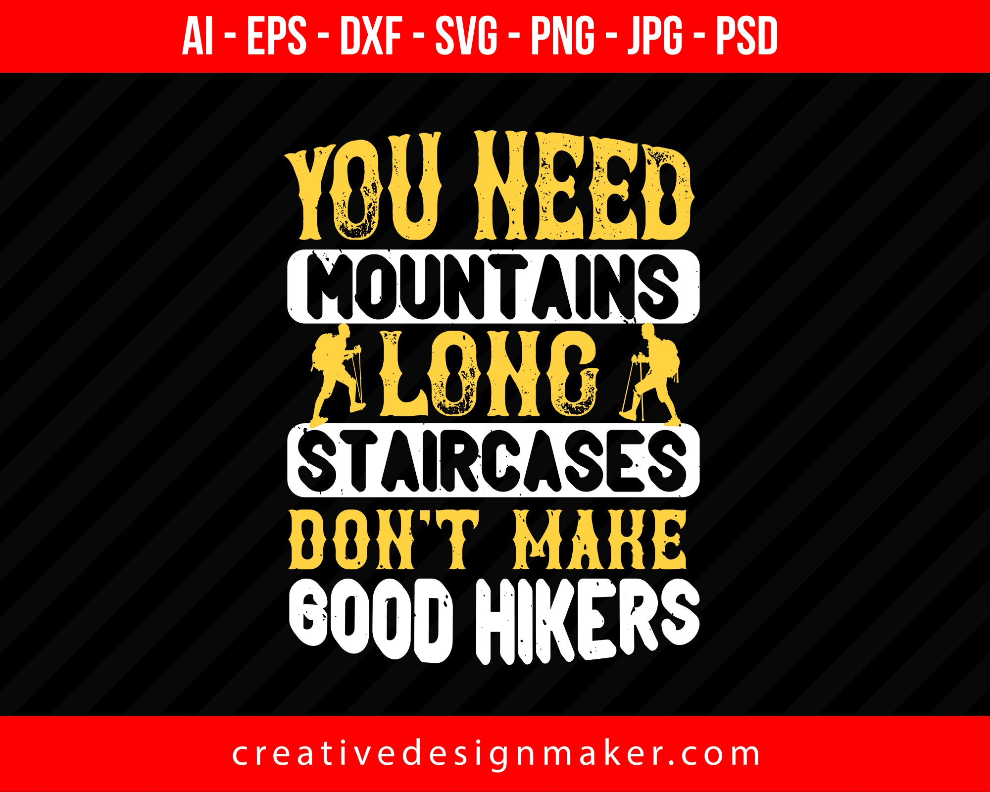 You Need Mountains, Long Staircases Don't Make Good Hikers Print Ready Editable T-Shirt SVG Design!