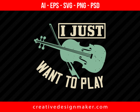 I just want to play Violin Print Ready Editable T-Shirt SVG Design!