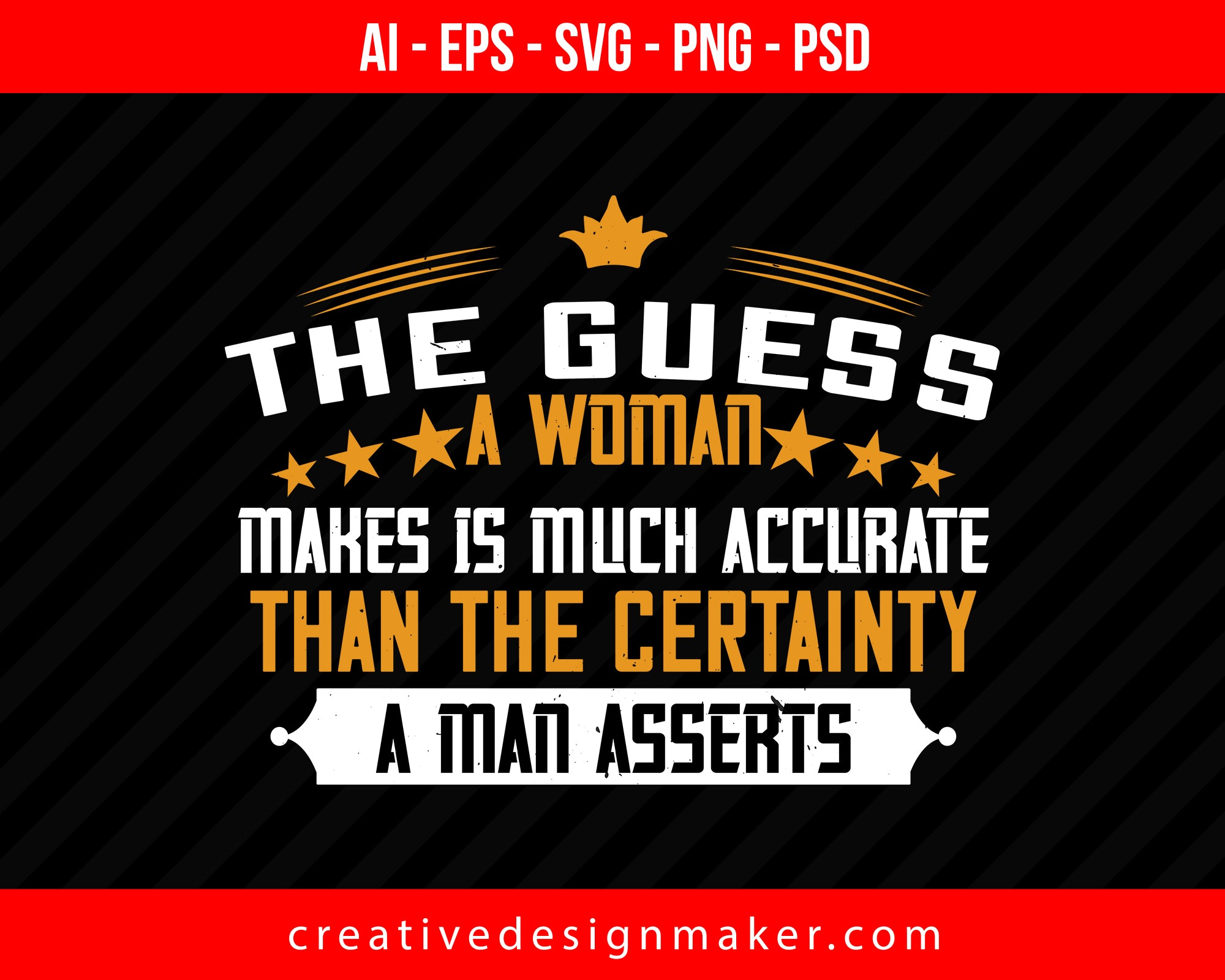 The guess, a woman makes is much accurate than the certainty a man asserts Women's Day Print Ready Editable T-Shirt SVG Design!