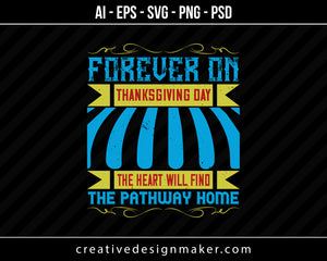 Forever on Thanksgiving Day the heart will find the pathway home Print Ready Editable T-Shirt SVG Design!