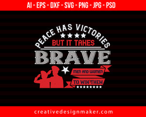 Peace Has Victories, But It Takes Brave Men And Women To Win Them Veterans Day Print Ready Editable T-Shirt SVG Design!