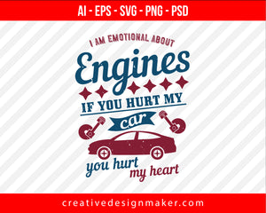 I am emotional about engines, if you hurt my car, you hurt my heart Vehicles Print Ready Editable T-Shirt SVG Design!