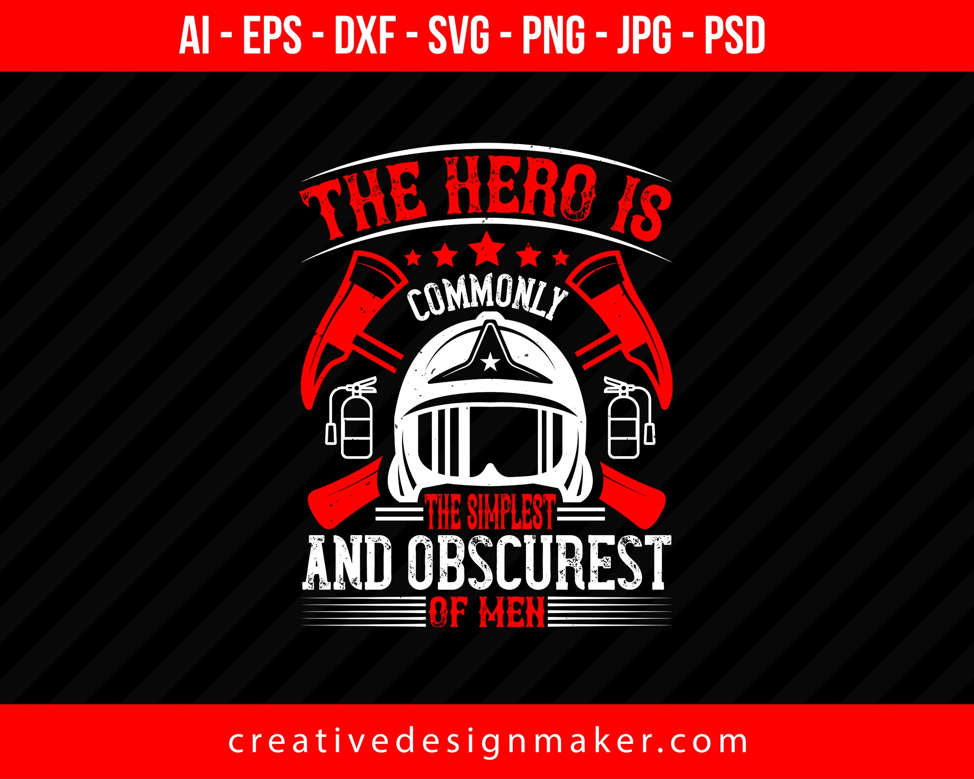 The Hero Is Commonly The Simplest And Obscurest Of Men Firefighter Print Ready Editable T-Shirt SVG Design!