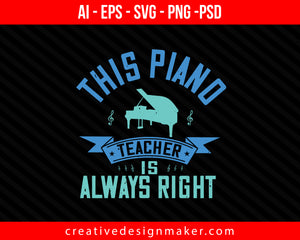 This piano teacher is always right Print Ready Editable T-Shirt SVG Design!