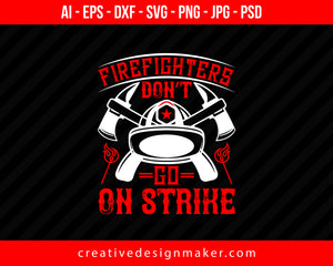 Firefighters Don't Go On Strike Print Ready Editable T-Shirt SVG Design!