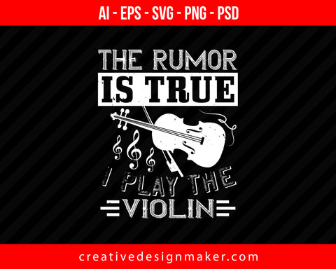 The rumor is true i play the Violin Print Ready Editable T-Shirt SVG Design!