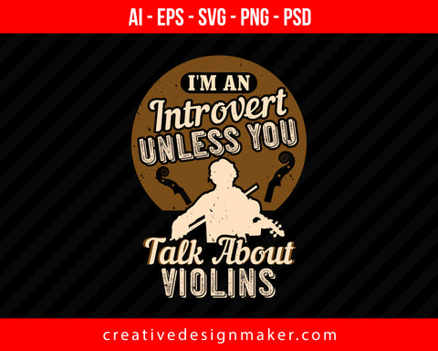 I'm an introvert unless you talk about violins Print Ready Editable T-Shirt SVG Design!