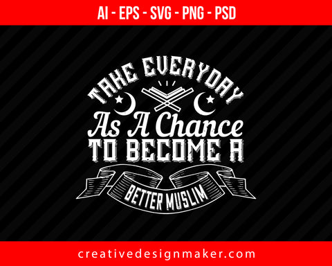 Take everyday as a chance to become a better Muslim Islamic Print Ready Editable T-Shirt SVG Design!