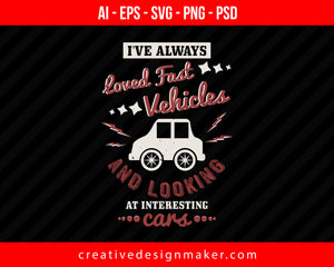 I've always loved fast vehicles and looking at interesting cars Print Ready Editable T-Shirt SVG Design!