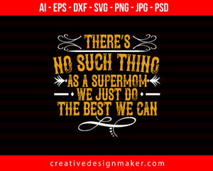 There's No Such Thing As A Supermom. We Just Do The Best We Can Mom Print Ready Editable T-Shirt SVG Design!