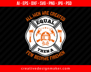 All Men Are Created Equal, Then A Few Become Firemen Firefighter Print Ready Editable T-Shirt SVG Design!
