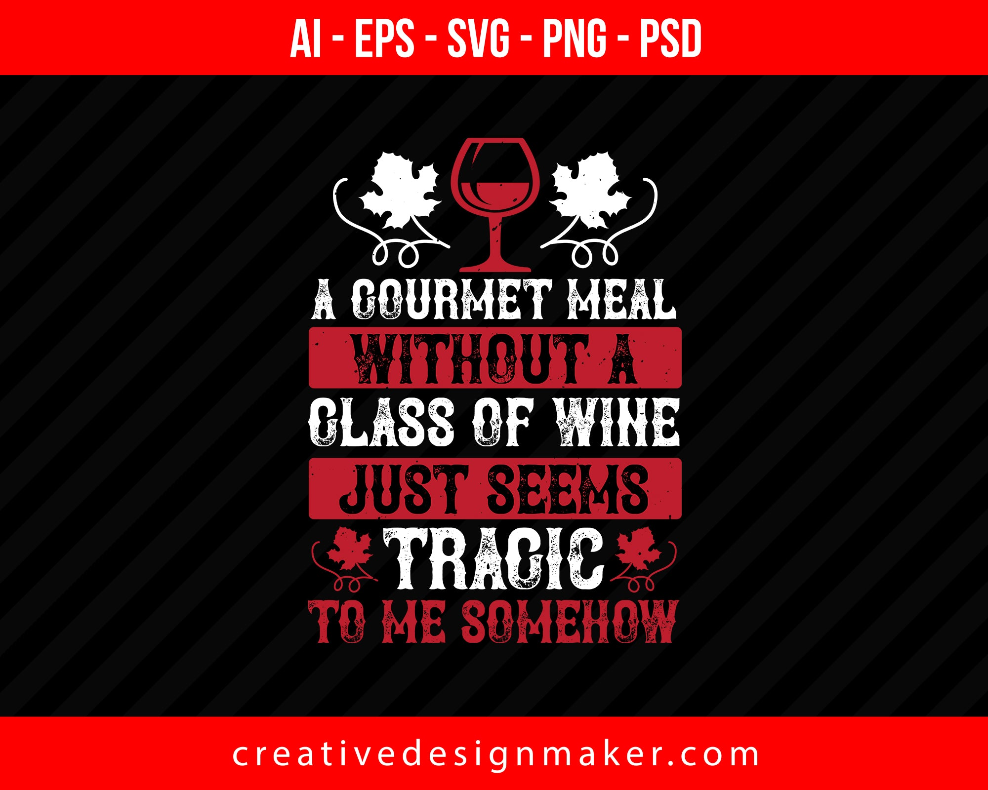 A Gourmet Meal Without A Glass Of Wine Just Seems Print Ready Editable T-Shirt SVG Design!