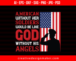 American Without Her Soldiers Would Be Like God Without His Angels Veterans Day Print Ready Editable T-Shirt SVG Design!
