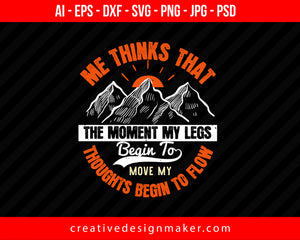 Me Thinks That The Moment My Legs Begin To Move, My Thoughts Begin To Flow Hiking Print Ready Editable T-Shirt SVG Design!