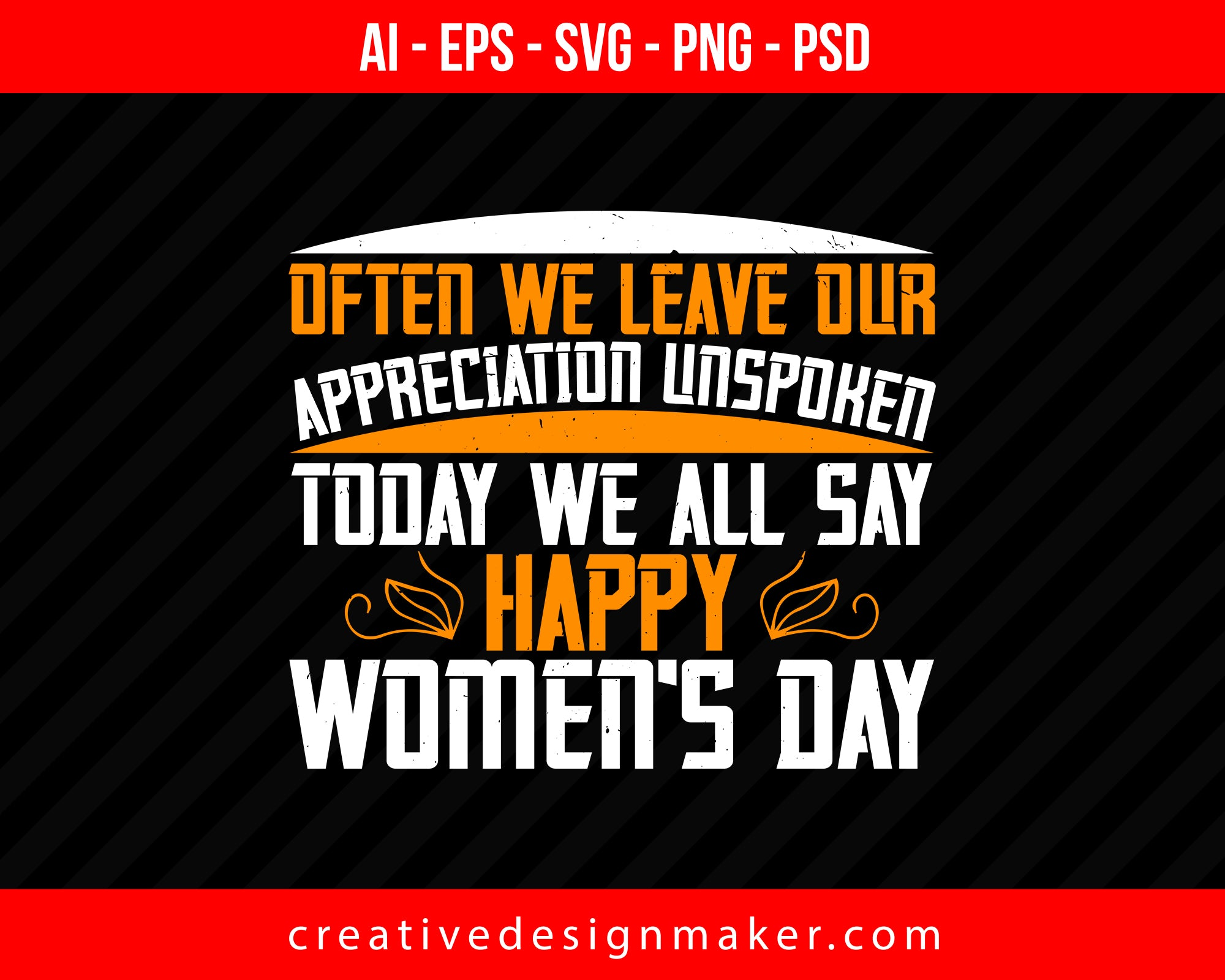 Often we leave our appreciation unspoken! Today we all say Happy Women's Day Print Ready Editable T-Shirt SVG Design!