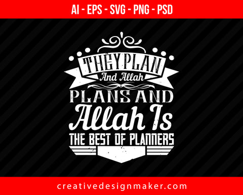 They plan, and ALLAH plans & ALLAH is The Best of Planners Islamic Print Ready Editable T-Shirt SVG Design!