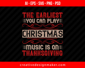 The earliest you can play Christmas music is on Thanksgiving Print Ready Editable T-Shirt SVG Design!