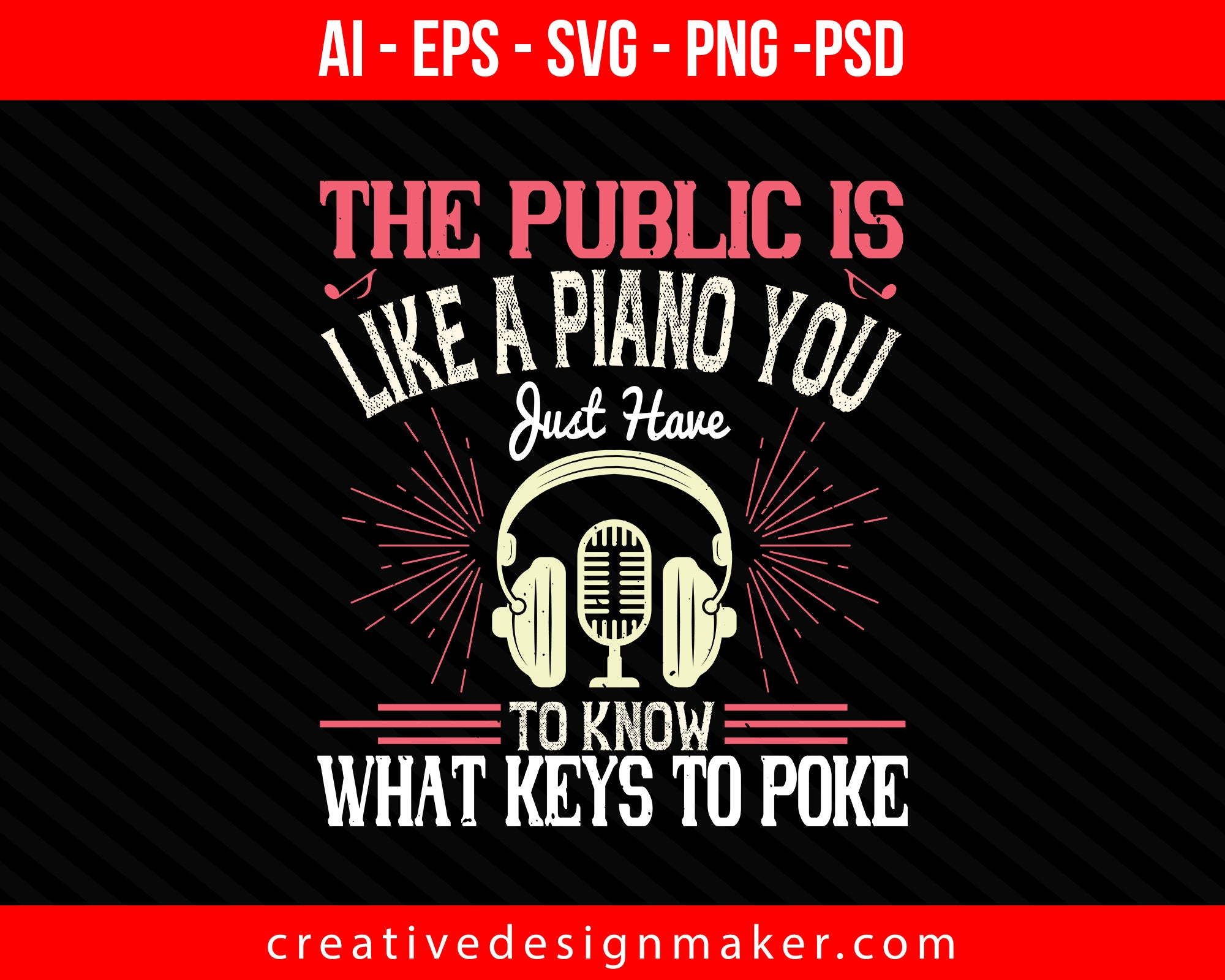 The public is like a piano. You just have to know what keys to poke Print Ready Editable T-Shirt SVG Design!