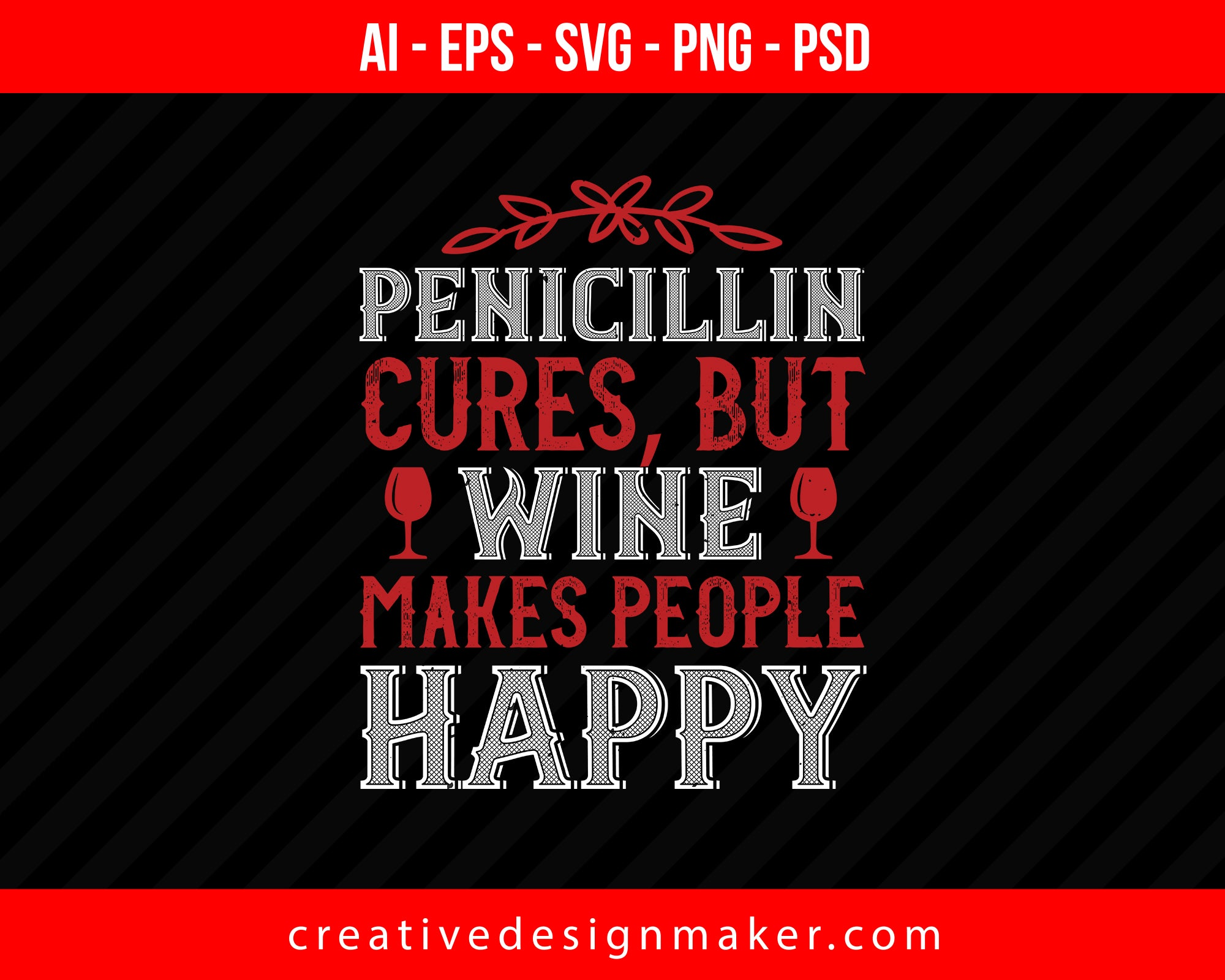Penicillin cures, but wine makes people Print Ready Editable T-Shirt SVG Design!